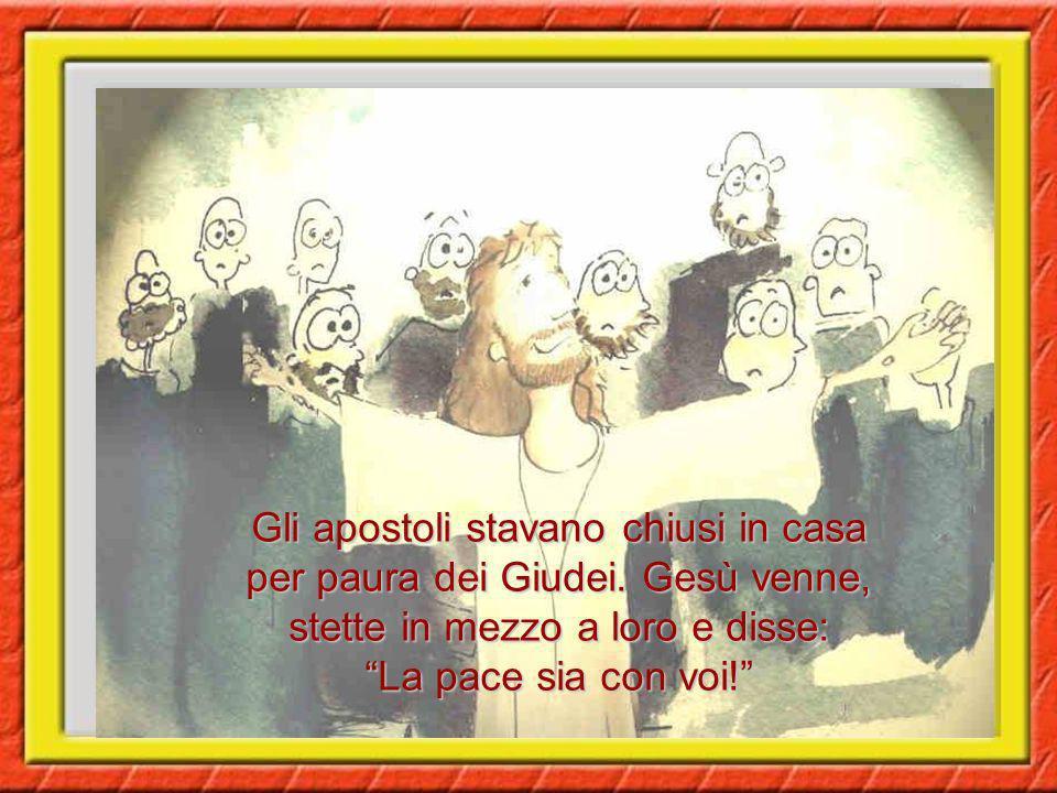 Gli apostoli stavano chiusi in casa per paura dei Giudei.
