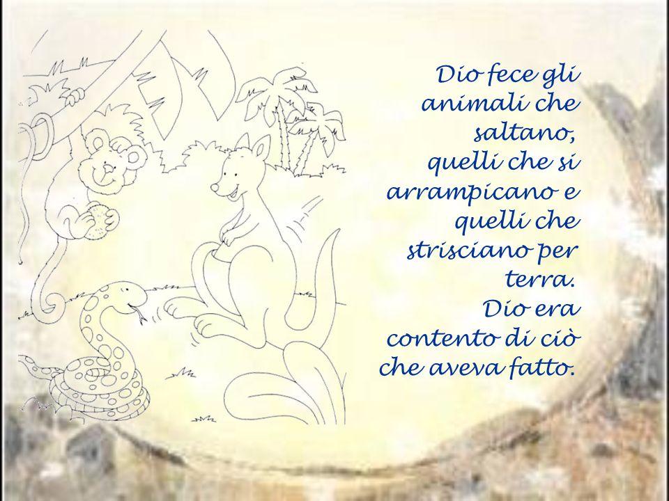 Dio fece gli animali che saltano, quelli che si arrampicano e quelli che strisciano per terra.