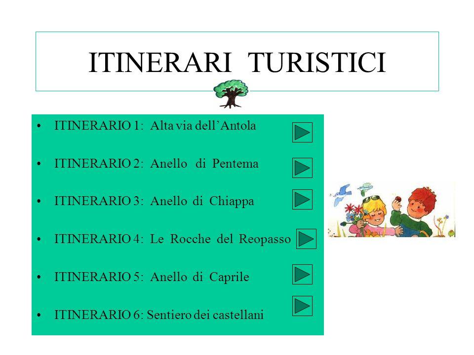 ITINERARI TURISTICI ITINERARIO 1: Alta via dellAntola ITINERARIO 2: Anello di Pentema ITINERARIO 3: Anello di Chiappa ITINERARIO 4: Le Rocche del Reopasso ITINERARIO 5: Anello di Caprile ITINERARIO 6: Sentiero dei castellani