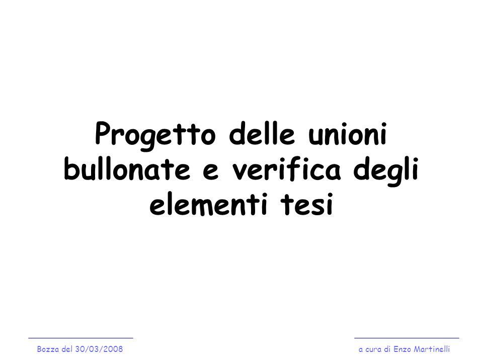 Progetto delle unioni bullonate e verifica degli elementi tesi Bozza del 30/03/2008a cura di Enzo Martinelli