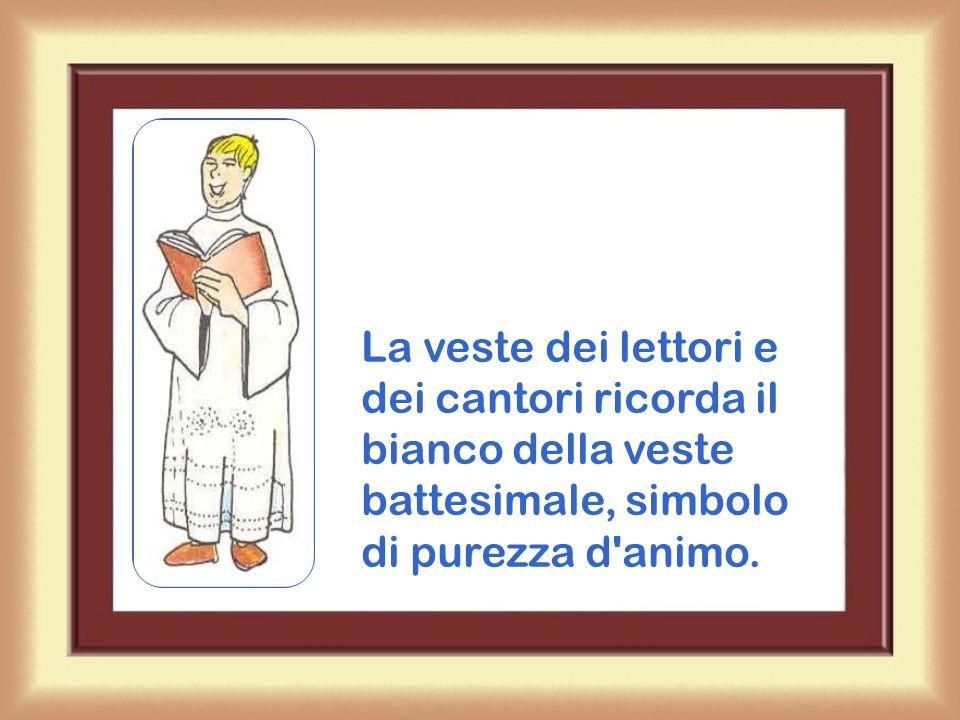 La veste dei lettori e dei cantori ricorda il bianco della veste battesimale, simbolo di purezza d animo.
