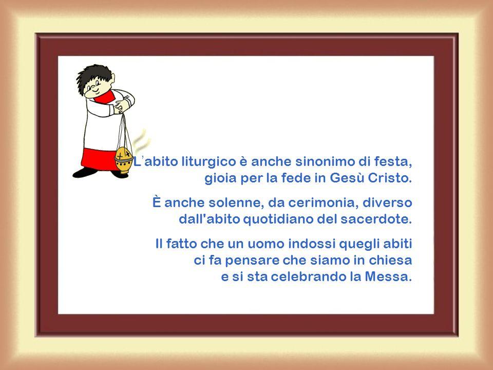 Labito liturgico è anche sinonimo di festa, gioia per la fede in Gesù Cristo.