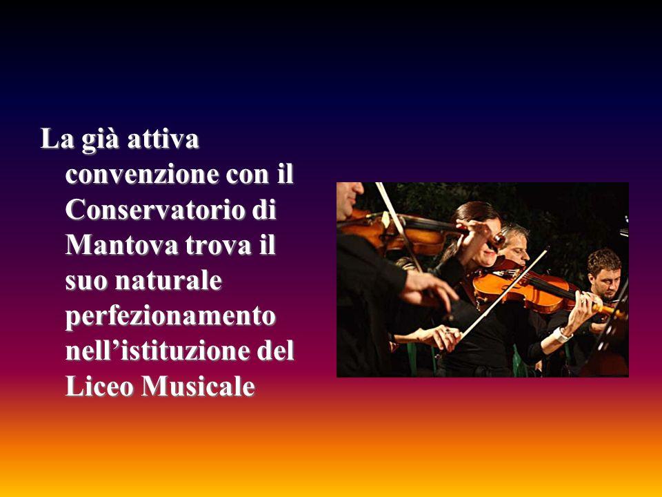 La già attiva convenzione con il Conservatorio di Mantova trova il suo naturale perfezionamento nellistituzione del Liceo Musicale