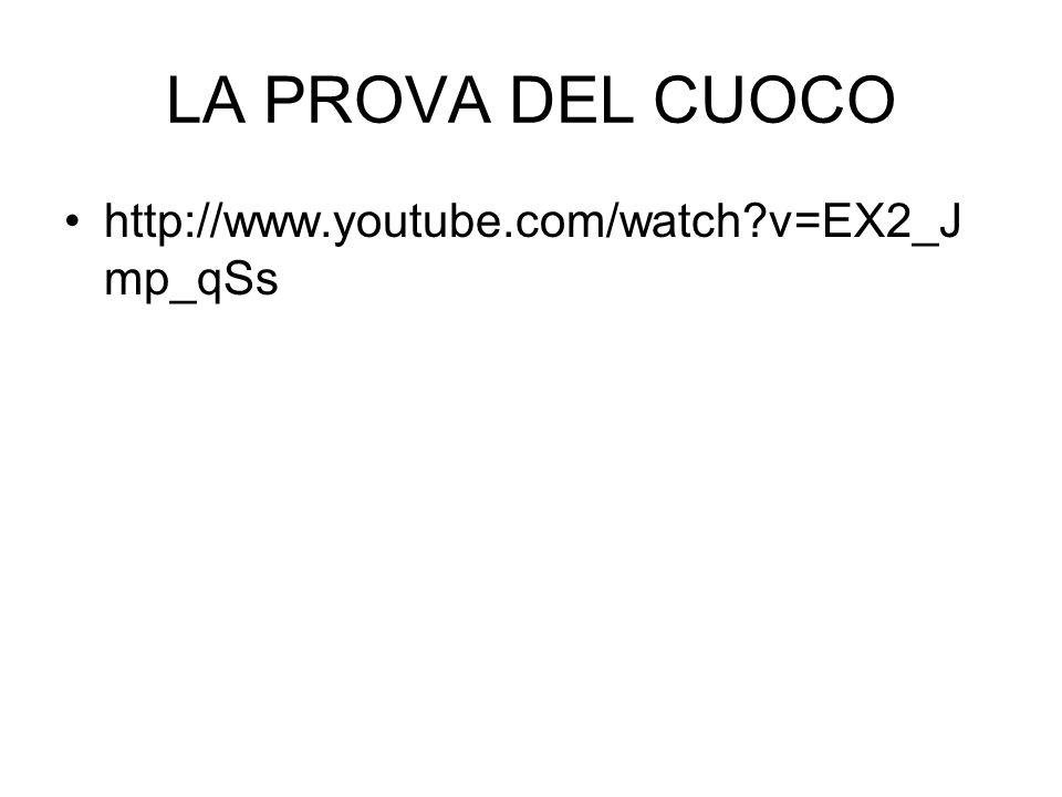 LA PROVA DEL CUOCO http://www.youtube.com/watch?v=EX2_J mp_qSs