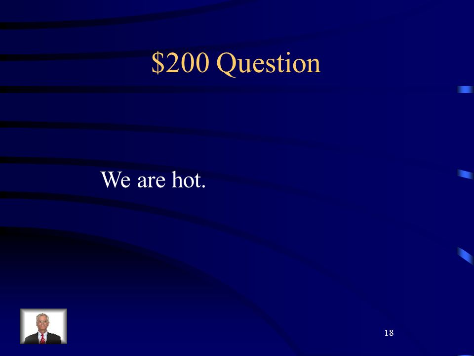 18 $200 Question We are hot.