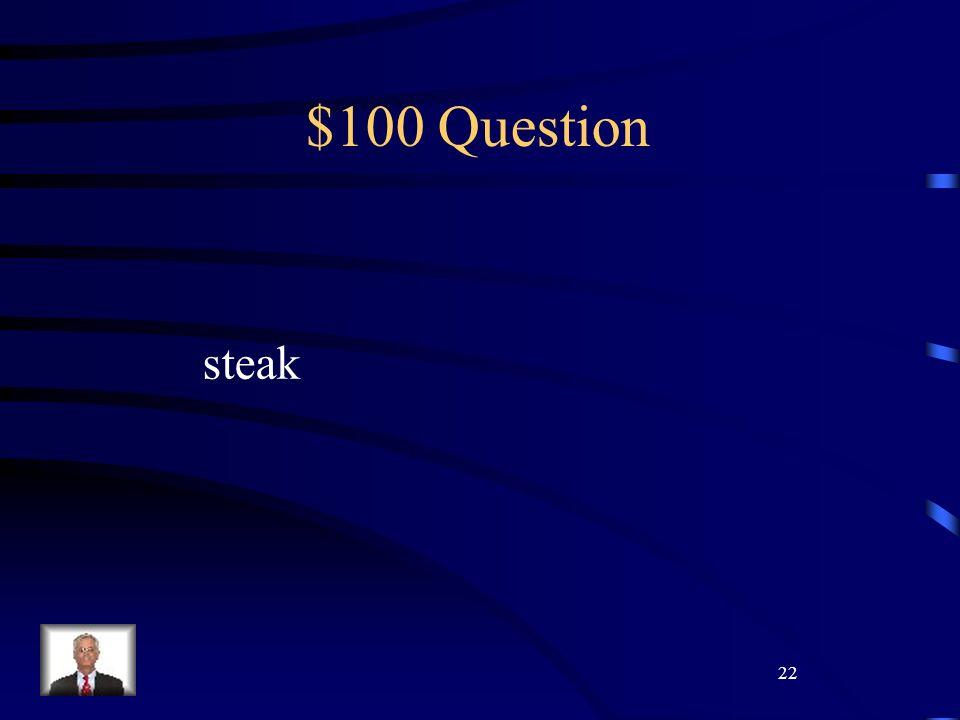 22 $100 Question steak