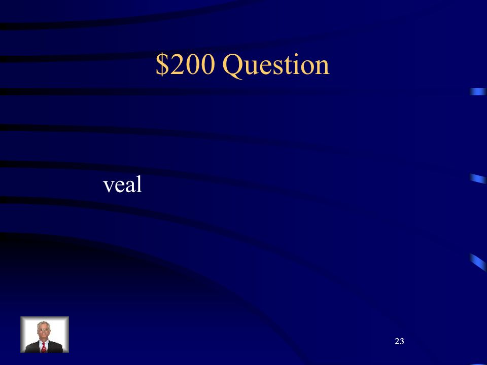 23 $200 Question veal