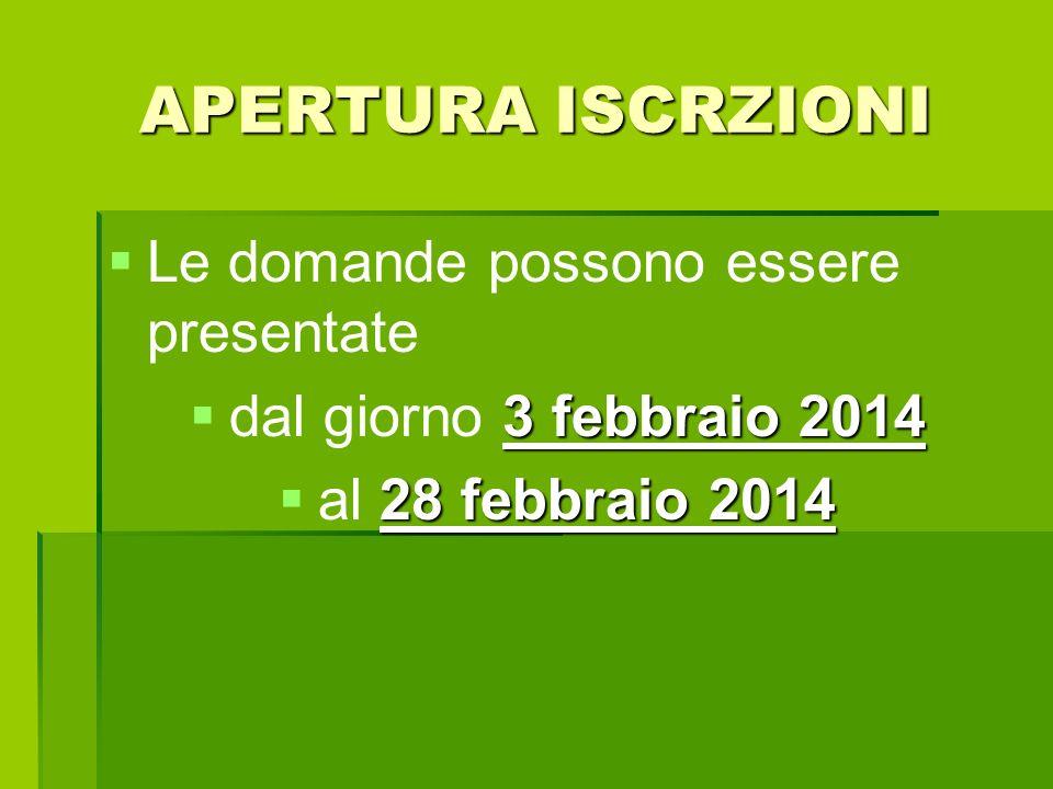 APERTURA ISCRZIONI Le domande possono essere presentate 3 febbraio 2014 dal giorno 3 febbraio 2014 28 febbraio 2014 al 28 febbraio 2014