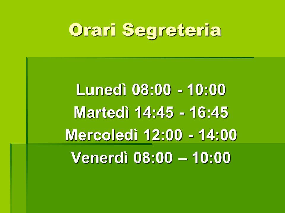Orari Segreteria Lunedì 08:00 - 10:00 Martedì 14:45 - 16:45 Mercoledì 12:00 - 14:00 Venerdì 08:00 – 10:00