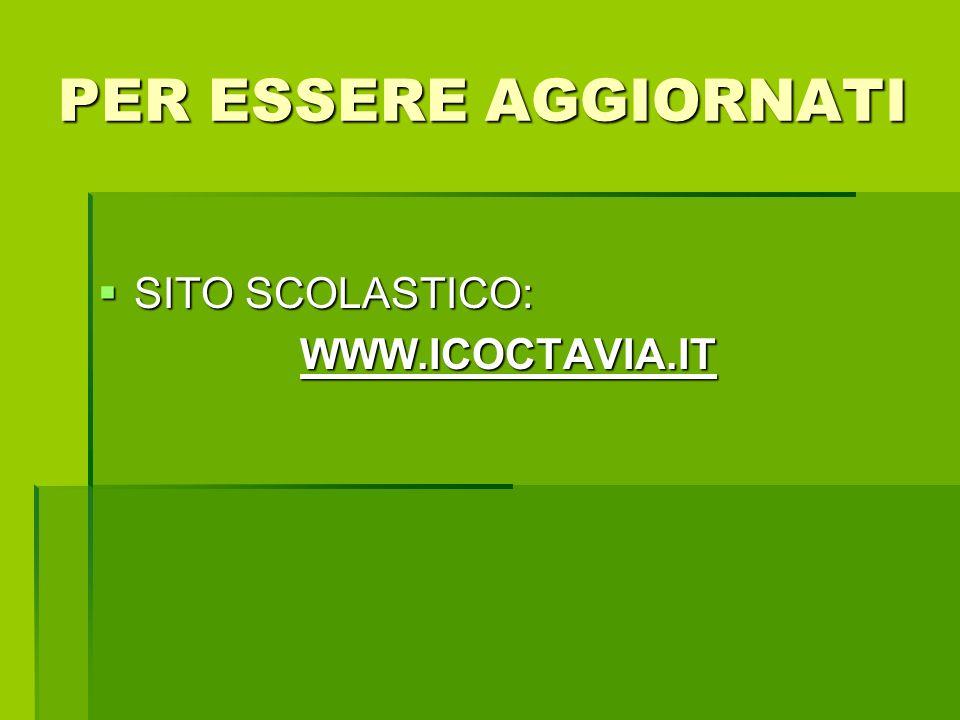 PER ESSERE AGGIORNATI SITO SCOLASTICO: SITO SCOLASTICO:WWW.ICOCTAVIA.IT