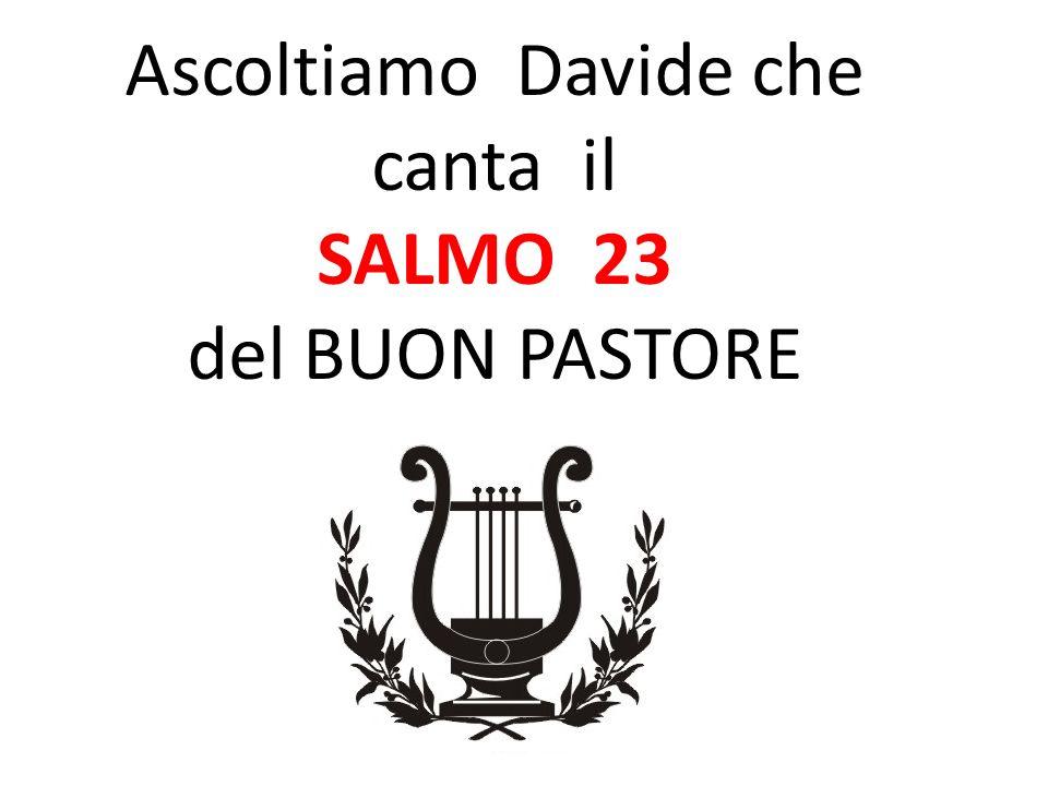 Ascoltiamo Davide che canta il SALMO 23 del BUON PASTORE