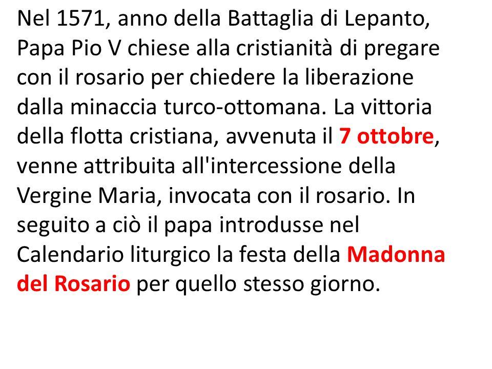 Nel 1571, anno della Battaglia di Lepanto, Papa Pio V chiese alla cristianità di pregare con il rosario per chiedere la liberazione dalla minaccia tur