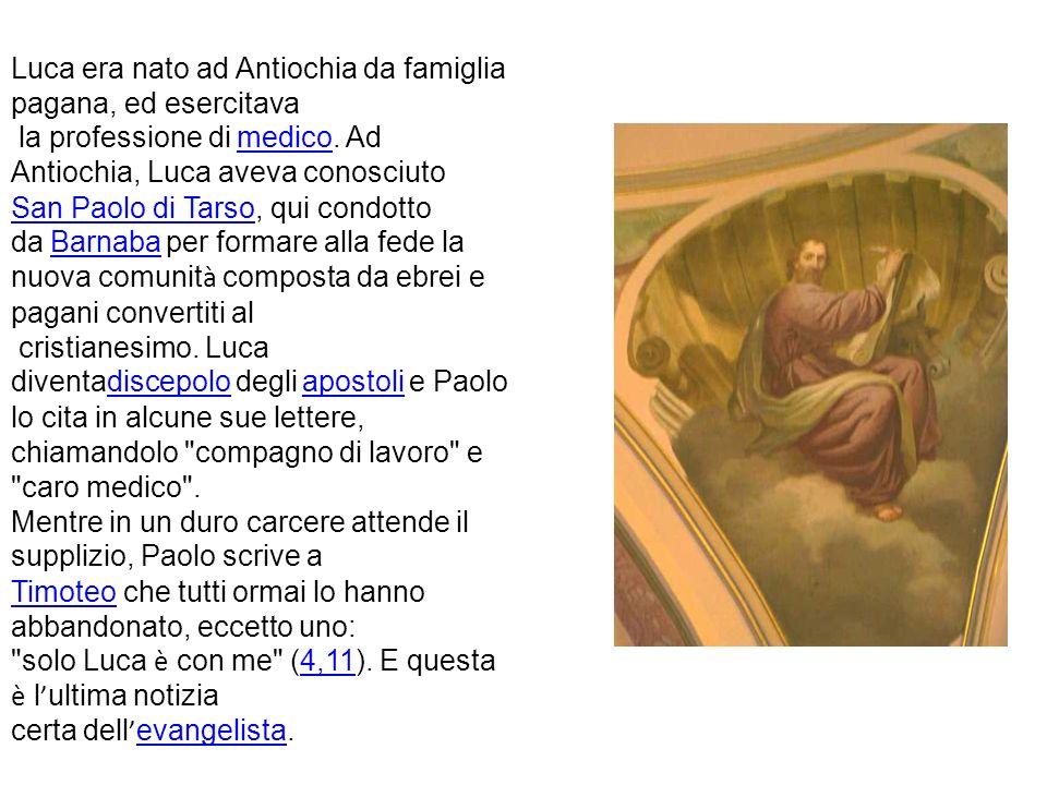Luca era nato ad Antiochia da famiglia pagana, ed esercitava la professione di medico.
