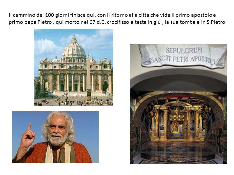 Il cammino dei 100 giorni finisce qui, con il ritorno alla città che vide il primo apostolo e primo papa Pietro, qui morto nel 67 d.C.