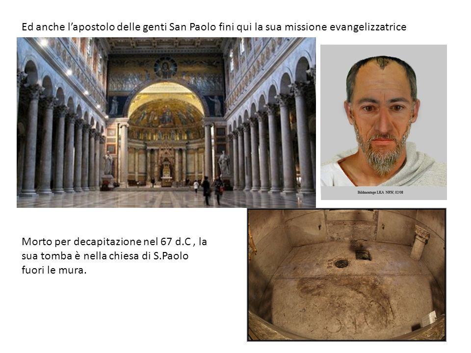 Ed anche lapostolo delle genti San Paolo fini qui la sua missione evangelizzatrice Morto per decapitazione nel 67 d.C, la sua tomba è nella chiesa di S.Paolo fuori le mura.