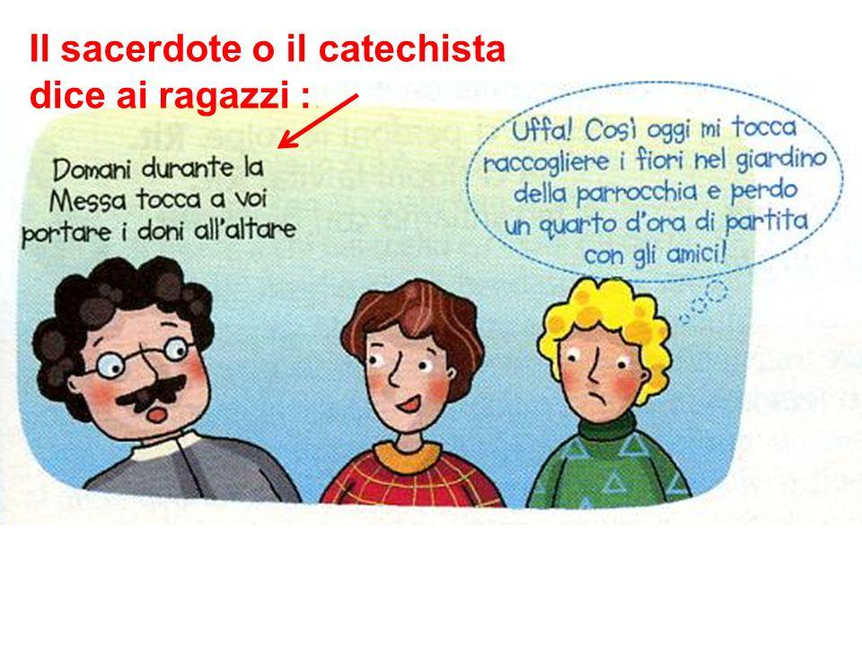 Il sacerdote o il catechista dice ai ragazzi :