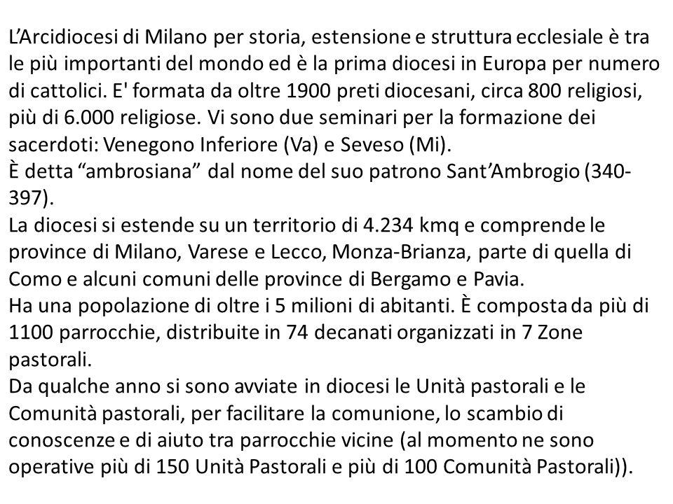 LArcidiocesi di Milano per storia, estensione e struttura ecclesiale è tra le più importanti del mondo ed è la prima diocesi in Europa per numero di c