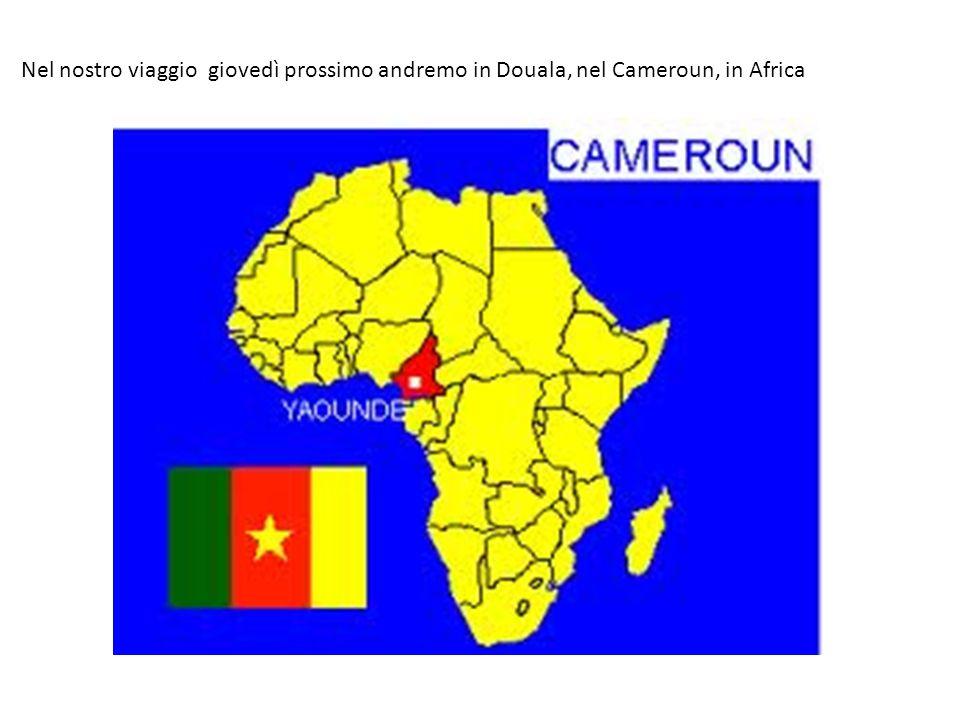 Nel nostro viaggio giovedì prossimo andremo in Douala, nel Cameroun, in Africa
