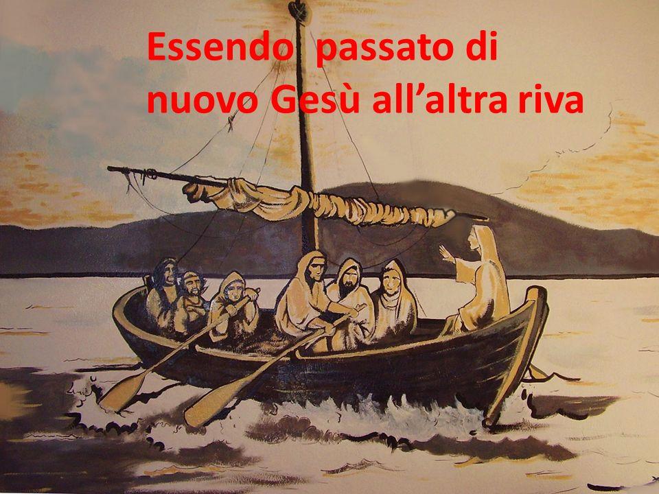 Essendo passato di nuovo Gesù allaltra riva
