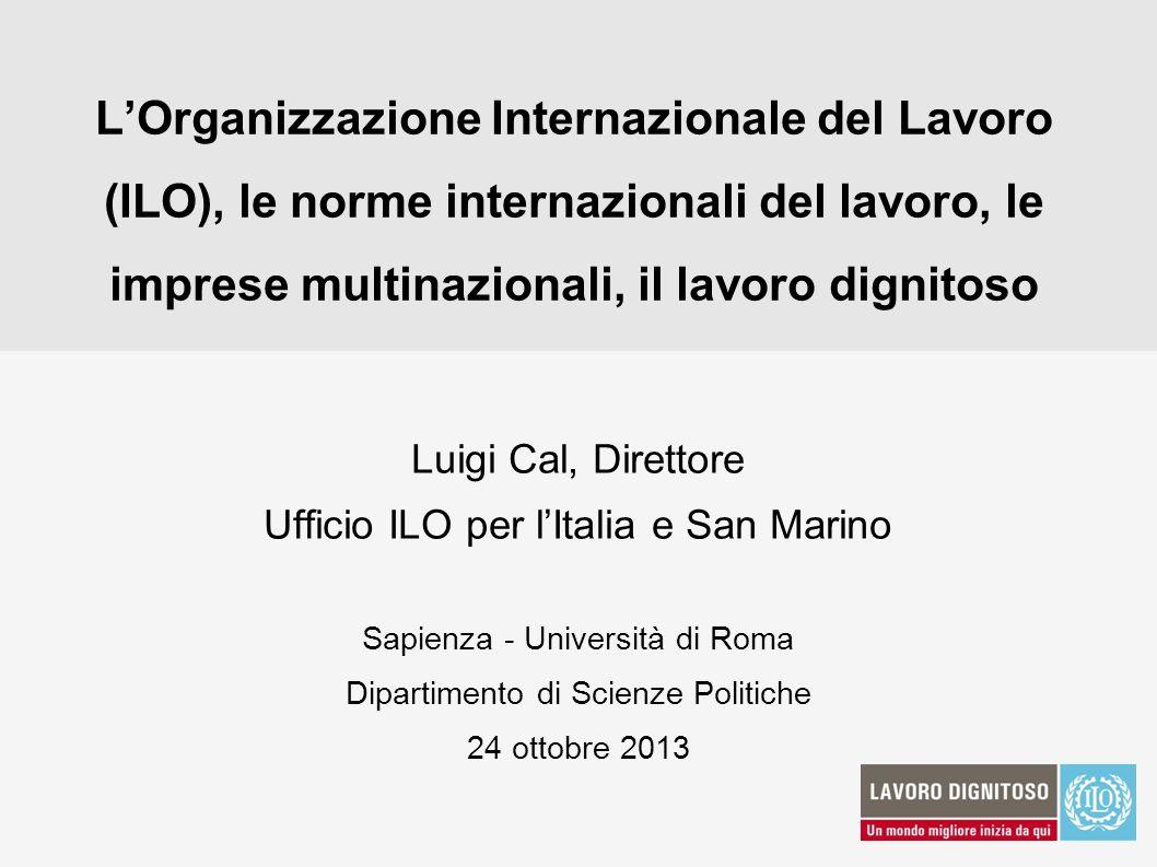 LOrganizzazione Internazionale del Lavoro (ILO), le norme internazionali del lavoro, le imprese multinazionali, il lavoro dignitoso Luigi Cal, Diretto