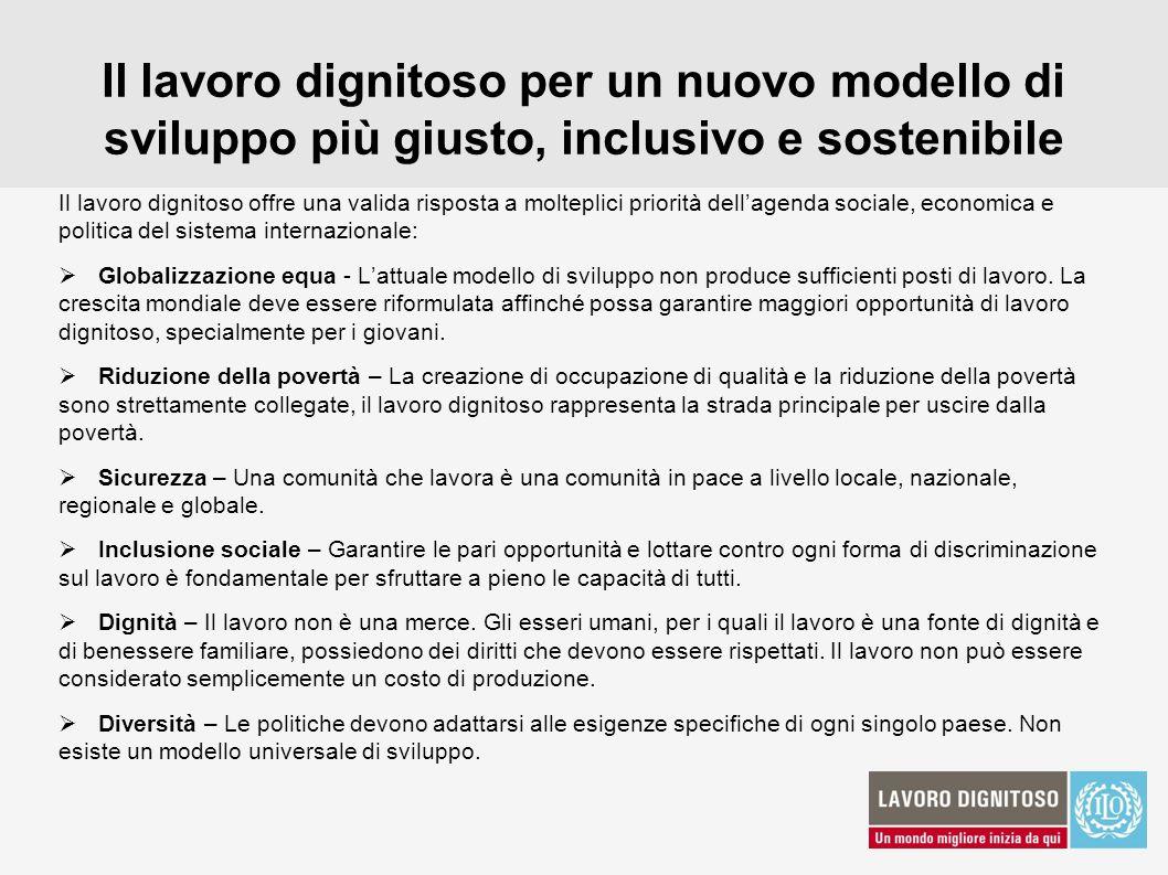 Il lavoro dignitoso per un nuovo modello di sviluppo più giusto, inclusivo e sostenibile Il lavoro dignitoso offre una valida risposta a molteplici pr