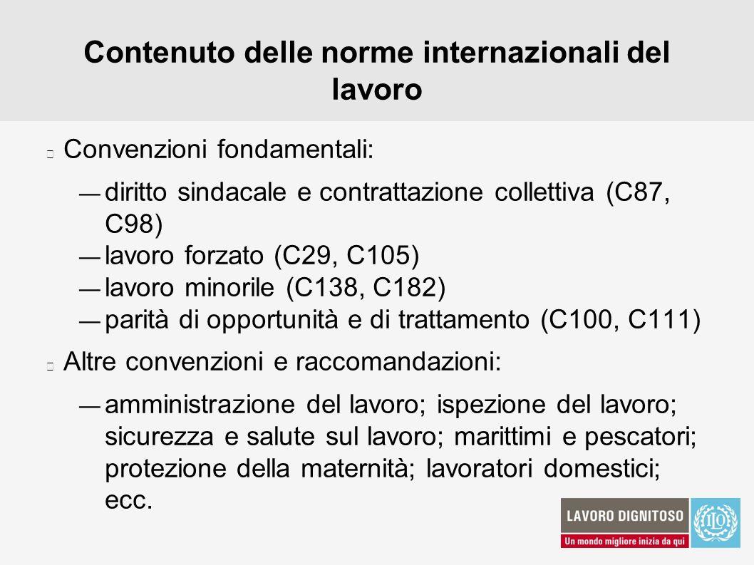 Contenuto delle norme internazionali del lavoro Convenzioni fondamentali: diritto sindacale e contrattazione collettiva (C87, C98) lavoro forzato (C29