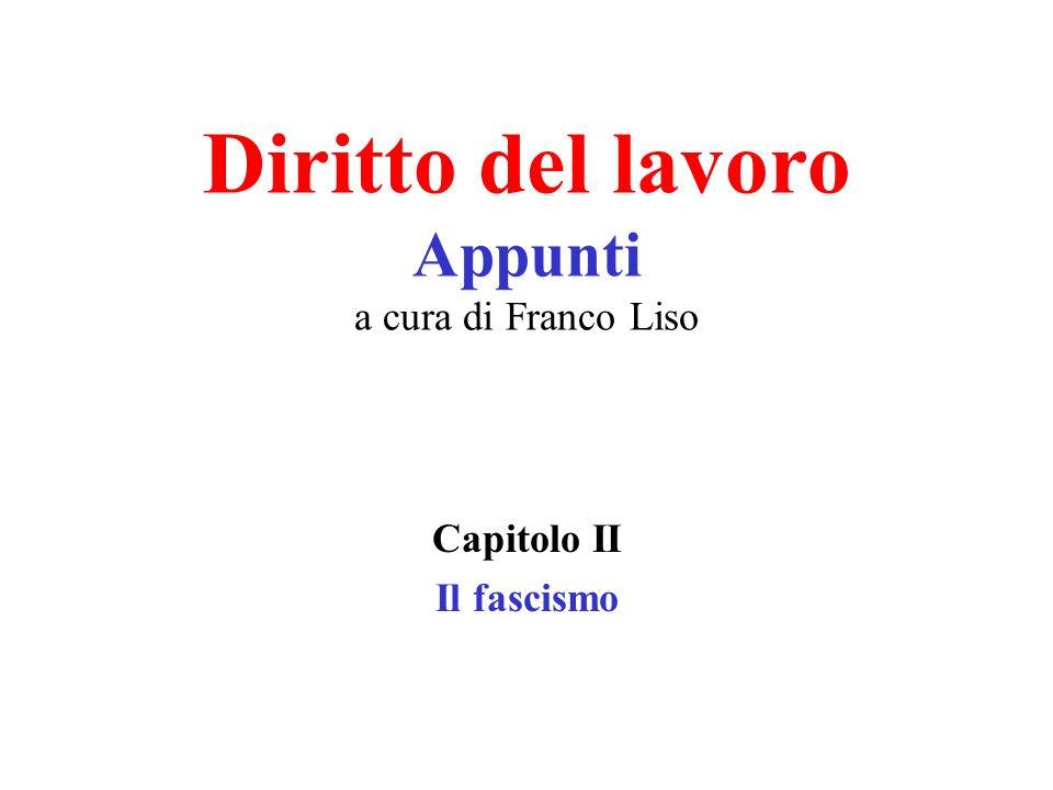 Diritto del lavoro Appunti a cura di Franco Liso Capitolo II Il fascismo