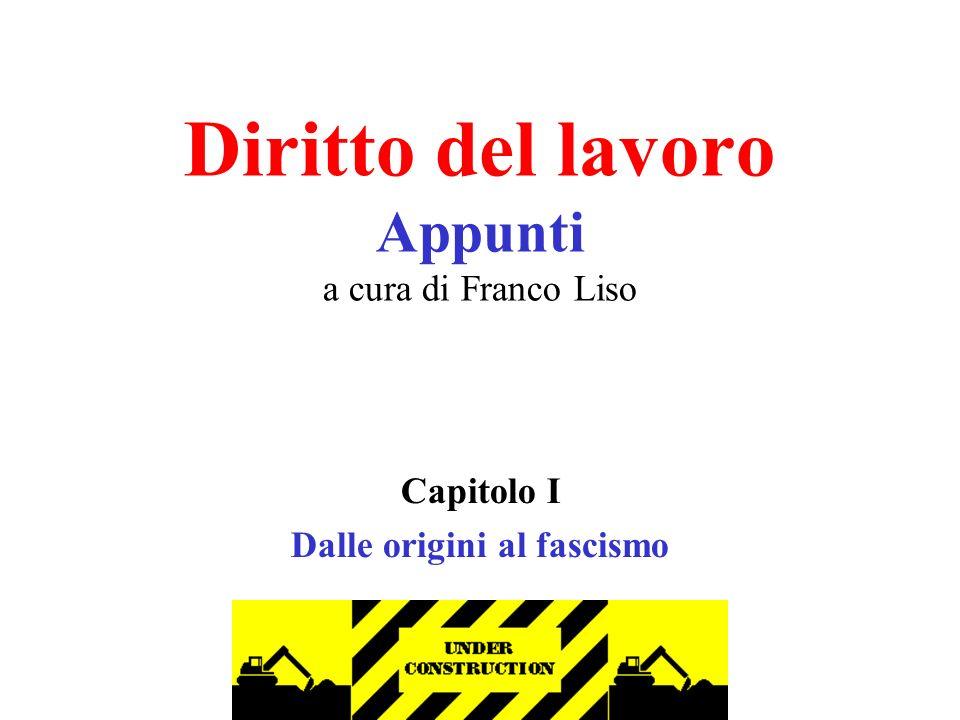 Diritto del lavoro Appunti a cura di Franco Liso Capitolo I Dalle origini al fascismo
