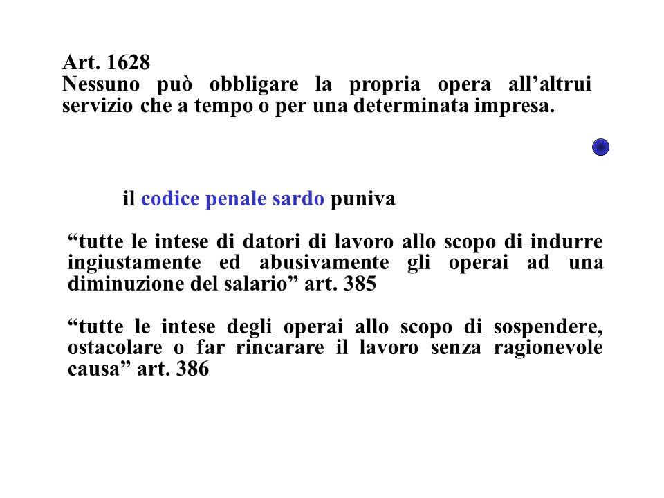 Art. 1628 Nessuno può obbligare la propria opera allaltrui servizio che a tempo o per una determinata impresa. il codice penale sardo puniva tutte le