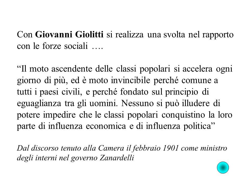 Con Giovanni Giolitti si realizza una svolta nel rapporto con le forze sociali …. Il moto ascendente delle classi popolari si accelera ogni giorno di
