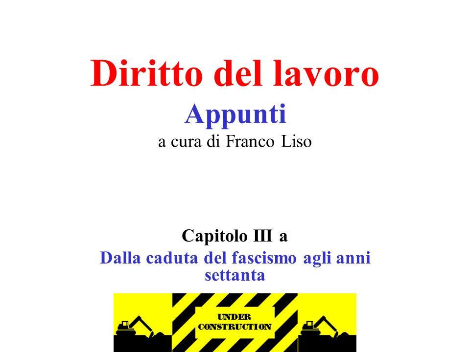 f.liso Diritto del lavoro Appunti a cura di Franco Liso Capitolo III a Dalla caduta del fascismo agli anni settanta
