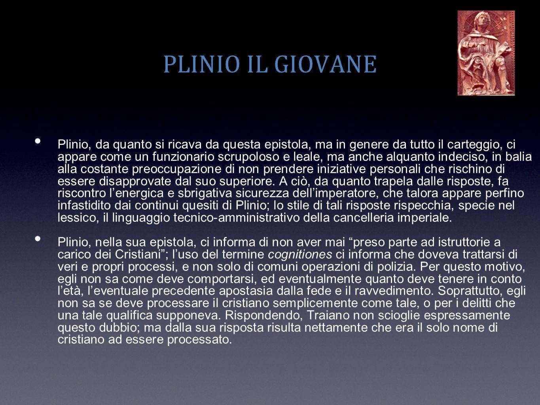 PLINIO IL GIOVANE Plinio, da quanto si ricava da questa epistola, ma in genere da tutto il carteggio, ci appare come un funzionario scrupoloso e leale