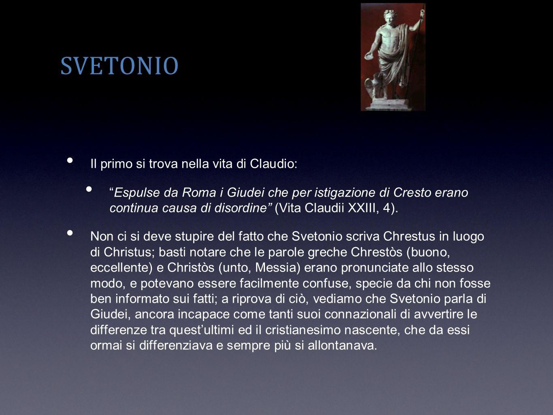 SVETONIO Il primo si trova nella vita di Claudio: Espulse da Roma i Giudei che per istigazione di Cresto erano continua causa di disordine (Vita Claud