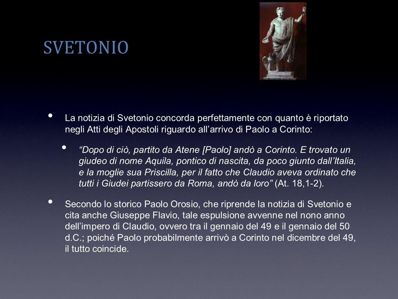 SVETONIO La notizia di Svetonio concorda perfettamente con quanto è riportato negli Atti degli Apostoli riguardo allarrivo di Paolo a Corinto: Dopo di