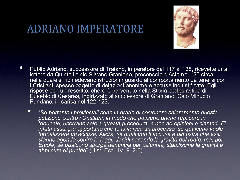ADRIANO IMPERATORE Publio Adriano, successore di Traiano, imperatore dal 117 al 138, ricevette una lettera da Quinto licinio Silvano Graniano, procons