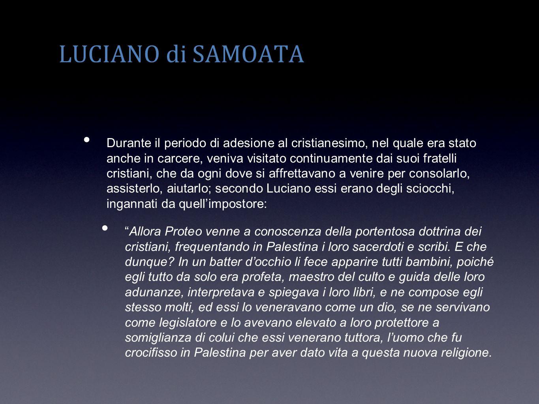 LUCIANO di SAMOATA Durante il periodo di adesione al cristianesimo, nel quale era stato anche in carcere, veniva visitato continuamente dai suoi frate