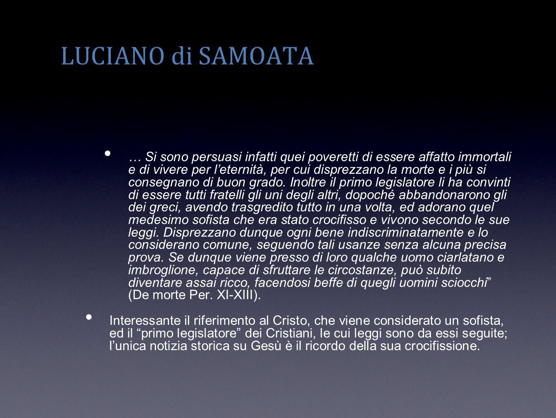 LUCIANO di SAMOATA … Si sono persuasi infatti quei poveretti di essere affatto immortali e di vivere per leternità, per cui disprezzano la morte e i p
