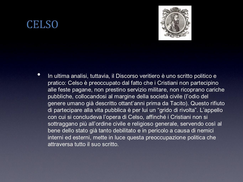 CELSO In ultima analisi, tuttavia, il Discorso veritiero è uno scritto politico e pratico: Celso è preoccupato dal fatto che i Cristiani non partecipi