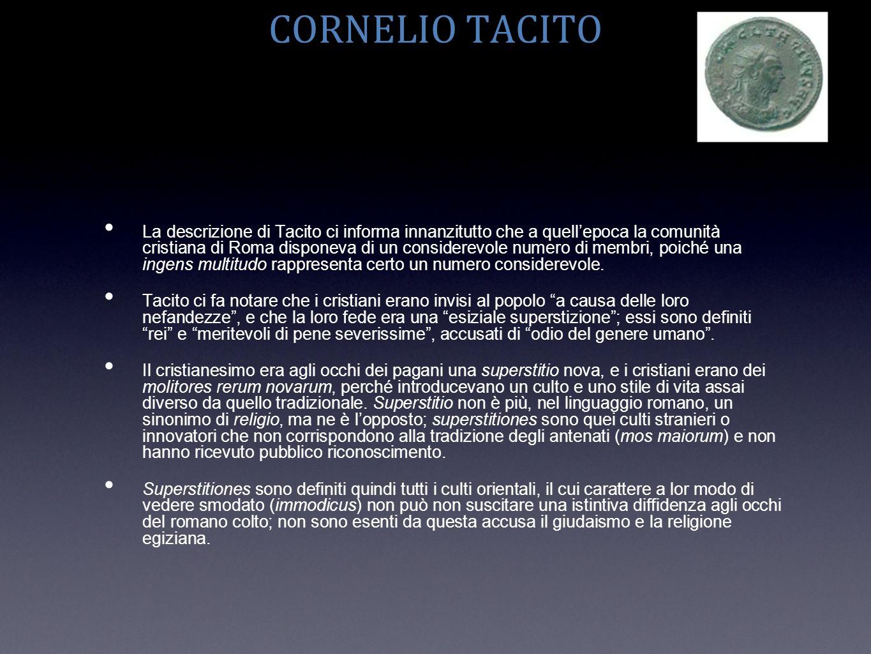 CORNELIO TACITO La descrizione di Tacito ci informa innanzitutto che a quellepoca la comunità cristiana di Roma disponeva di un considerevole numero d