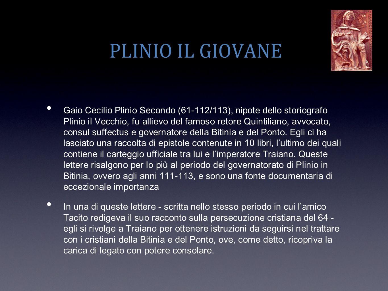 PLINIO IL GIOVANE Gaio Cecilio Plinio Secondo (61-112/113), nipote dello storiografo Plinio il Vecchio, fu allievo del famoso retore Quintiliano, avvo