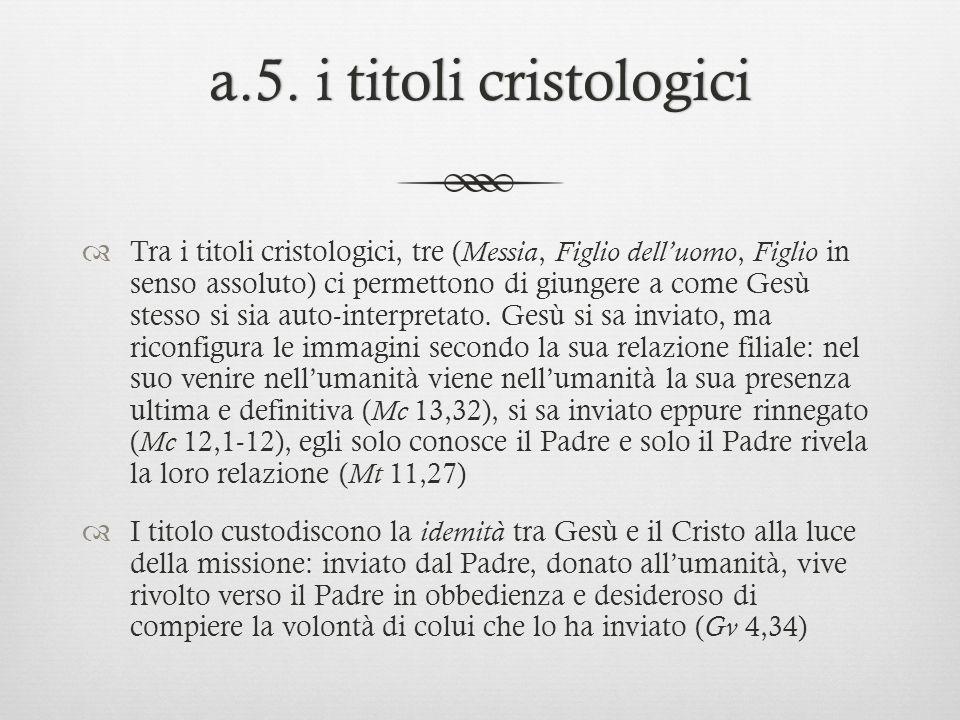 a.5. i titoli cristologicia.5. i titoli cristologici Tra i titoli cristologici, tre ( Messia, Figlio delluomo, Figlio in senso assoluto) ci permettono