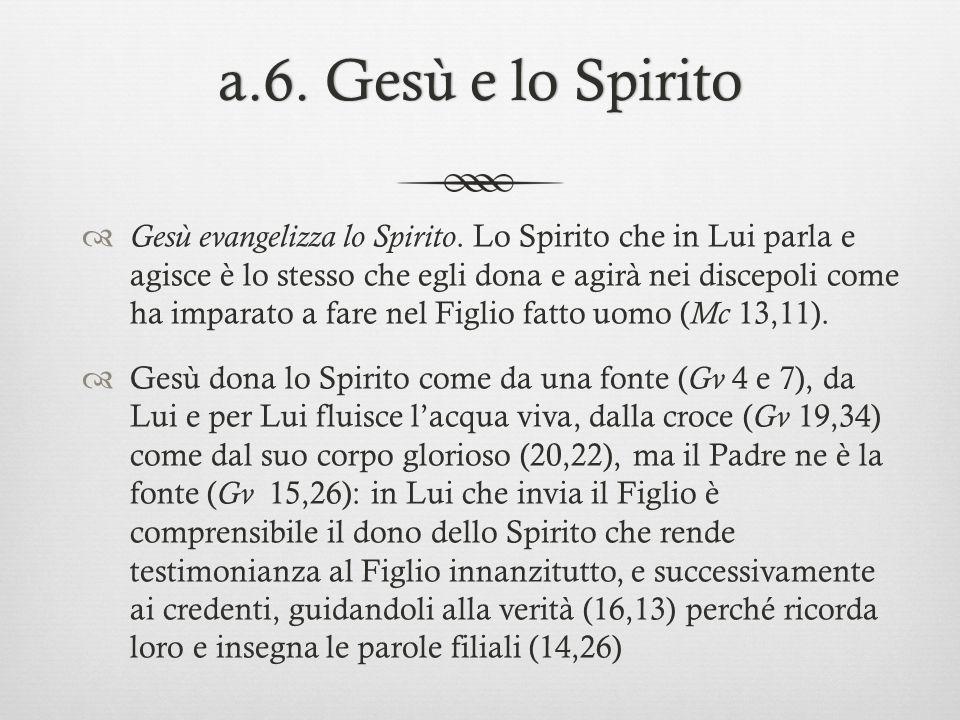 a.6. Gesù e lo Spiritoa.6. Gesù e lo Spirito Gesù evangelizza lo Spirito. Lo Spirito che in Lui parla e agisce è lo stesso che egli dona e agirà nei d