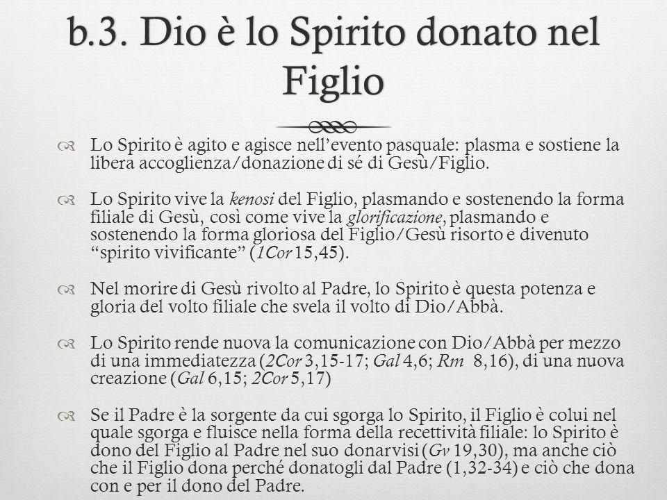b.3. Dio è lo Spirito donato nel Figlio Lo Spirito è agito e agisce nellevento pasquale: plasma e sostiene la libera accoglienza/donazione di sé di Ge