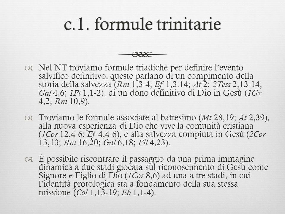 c.1. formule trinitariec.1. formule trinitarie Nel NT troviamo formule triadiche per definire levento salvifico definitivo, queste parlano di un compi
