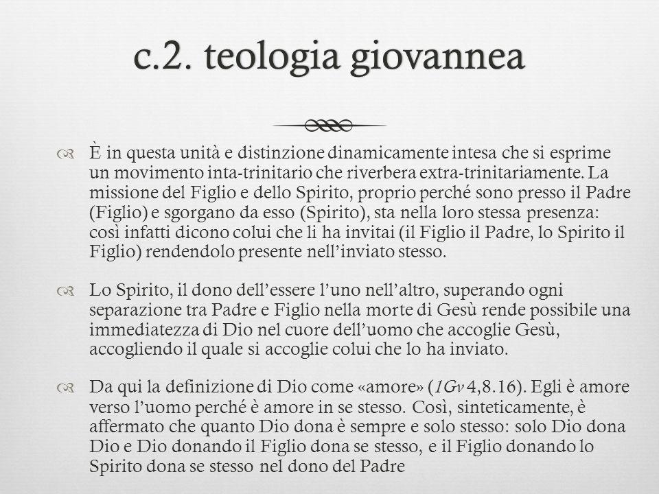 c.2. teologia giovanneac.2. teologia giovannea È in questa unità e distinzione dinamicamente intesa che si esprime un movimento inta-trinitario che ri