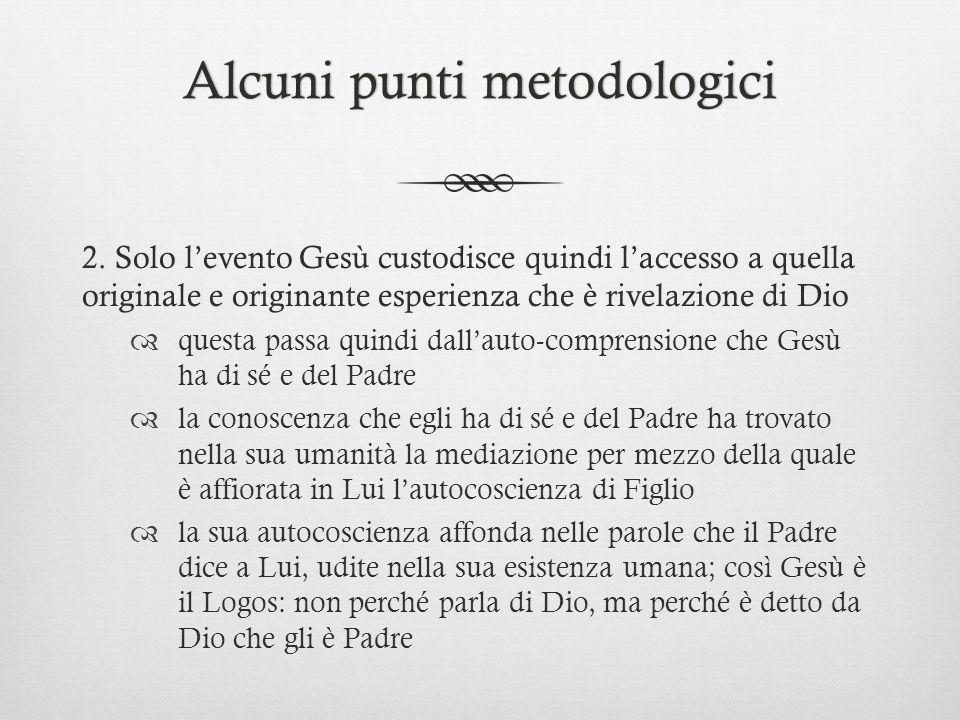 Alcuni punti metodologiciAlcuni punti metodologici 2. Solo levento Gesù custodisce quindi laccesso a quella originale e originante esperienza che è ri
