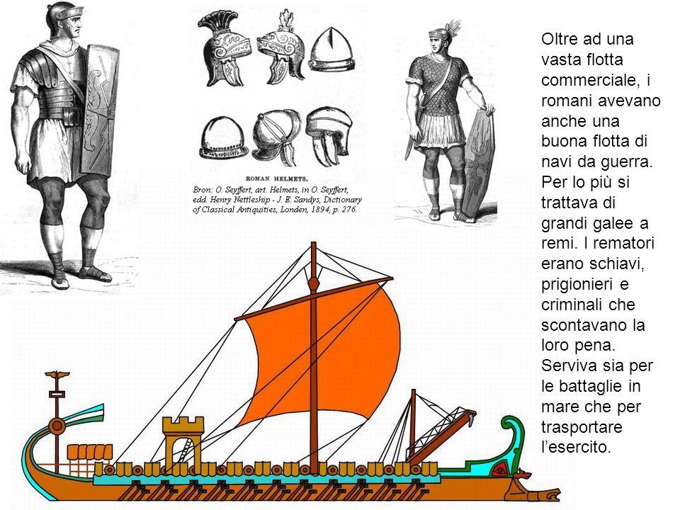 Oltre ad una vasta flotta commerciale, i romani avevano anche una buona flotta di navi da guerra. Per lo più si trattava di grandi galee a remi. I rem