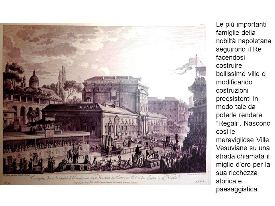 Le più importanti famiglie della nobiltà napoletana seguirono il Re facendosi costruire bellissime ville o modificando costruzioni preesistenti in mod