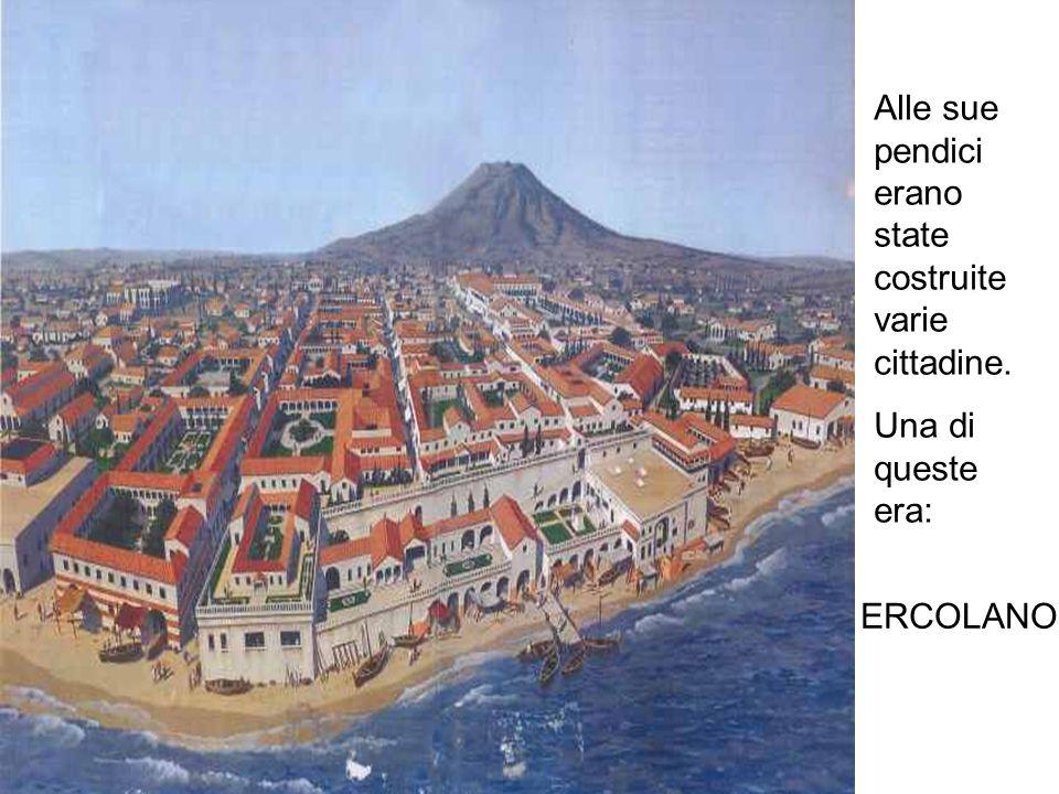 Alle sue pendici erano state costruite varie cittadine. Una di queste era: ERCOLANO
