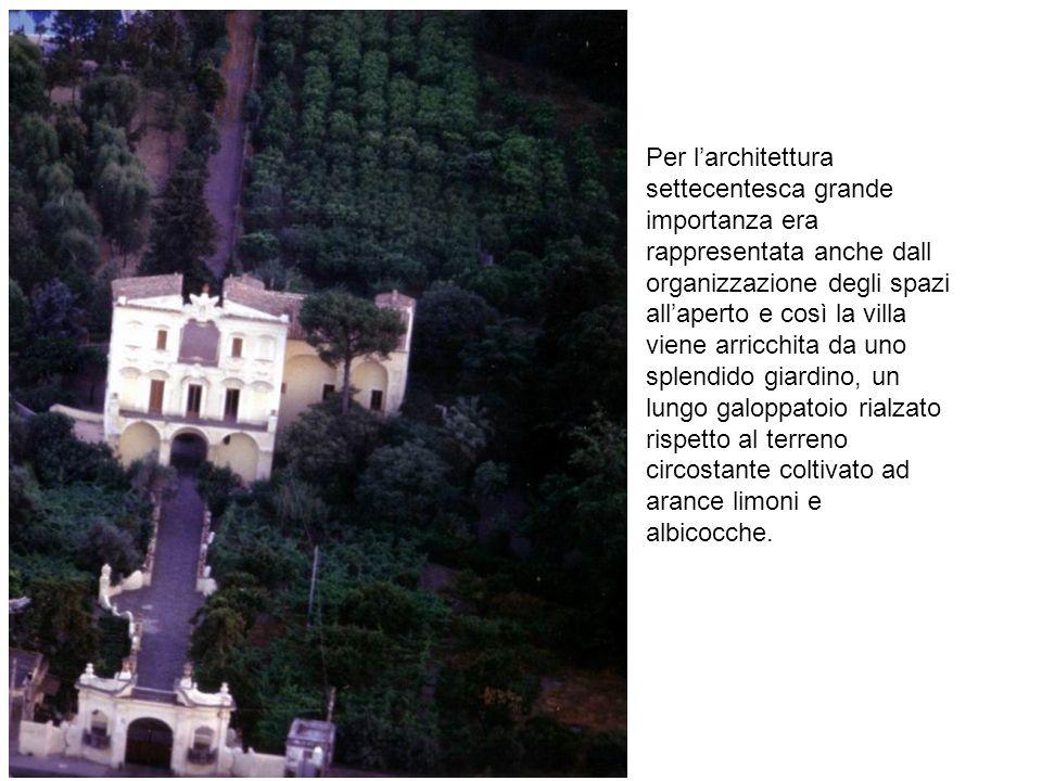 Per larchitettura settecentesca grande importanza era rappresentata anche dall organizzazione degli spazi allaperto e così la villa viene arricchita d